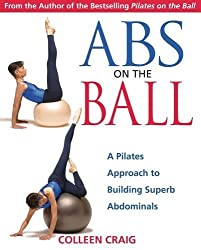 Abs on the Ball: A Pilates Approach to Building Superb Abdominals by Colleen Craig (2003-05-30)