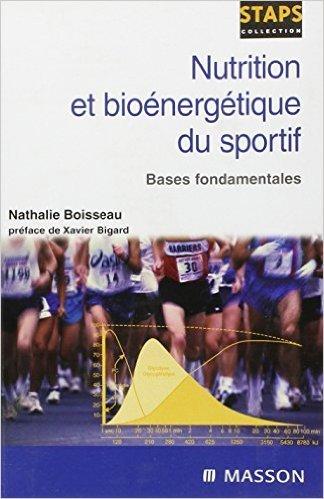 Nutrition et bionergtique du sportif : Bases fondamentales de Nathalie Boisseau,Xavier Bigard (Prface) ( 14 novembre 2005 )