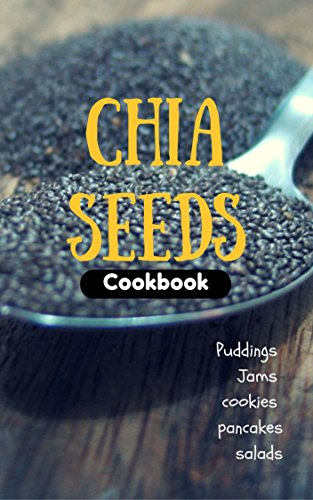 Chia Seeds Cookbook: Puddings, jams, cookie, pancakes and salads... (English Edition) (Cookie Jam Kindle)