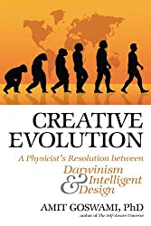 Creative Evolution: A Physicist's Resolution Between Darwinism and Intelligent Design: A Quantum Resolution Between Darwinism and Intelligent Design