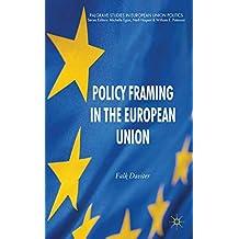 Policy Framing in the European Union (Palgrave Studies in European Union Politics)