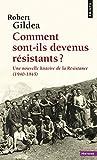 Comment sont-ils devenus résistants ?. Une nouvelle histoire de la Résistance (1940-1945)