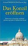 Das Konzil eröffnen: Reflexionen zu Theologie und Kirche 50 Jahre nach dem II. Vatikanischen Konzil