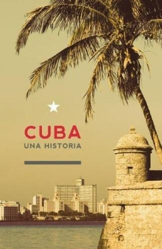 Cuba: Una Historia (Otra Historia de America Latina) por Sergio Guerra Vilaboy