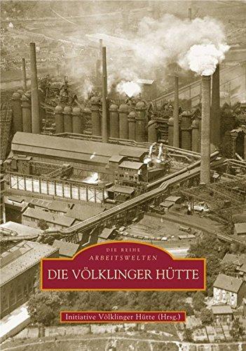 Die Völklinger Hütte (Sutton Reprint Offset 128 Seiten)
