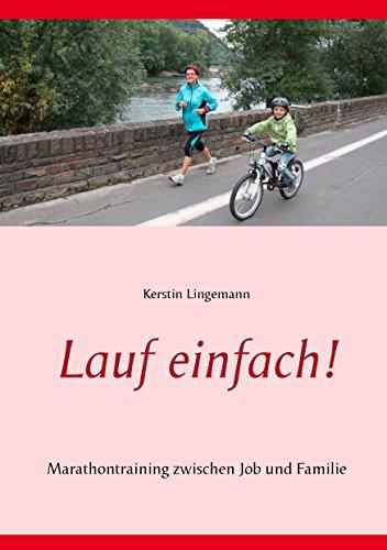 Lauf einfach!: Marathontraining zwischen Job und Familie