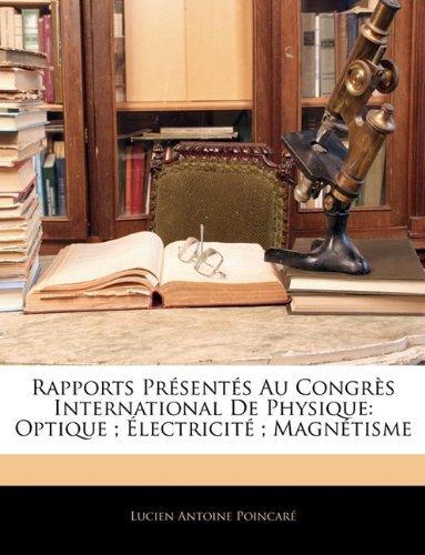 Rapports Presentes Au Congres International de Physique: Optique; Electricite; Magnetisme