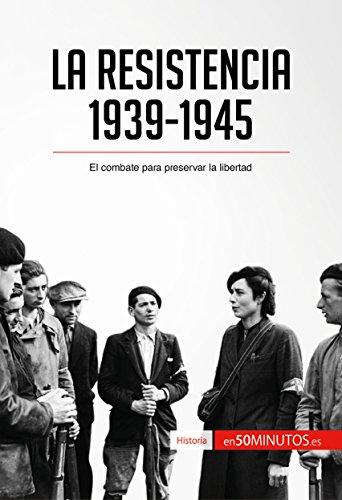 La Resistencia, 1939-1945: El combate para preservar la libertad (Historia) por 50Minutos.es