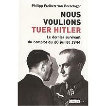 Nous voulions tuer Hitler : Le dernier survivant du complot du 20 juillet 1944 (grands caractères)
