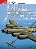 B-17 Flying Fortress Units of the Eighth Air Force (part 1) (Combat Aircraft, Band 18)