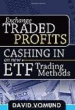 Exchange Traded Profits: Cashing In on New ETF Trading Methods by David Vomund (2011-01-31)