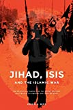 Jihad, ISIS and The Islamic War: The Relentless Pursuit Of The Great Battles That Would Accompany The