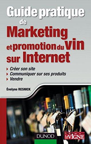 Guide pratique de marketing et promotion du vin sur Internet : Créer son site, communiquer sur ses produits, vendre (Pratiques Vitivinicoles) par Evelyne Resnick
