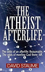 The Atheist Afterlife: The Odds of an Afterlife Reasonable. the Odds of Meeting God There Nil.