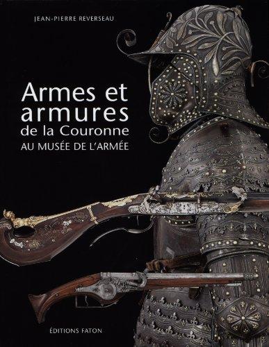 Armes et armures dela Couronne au musée de l'armée par Jean-Pierre Reverseau