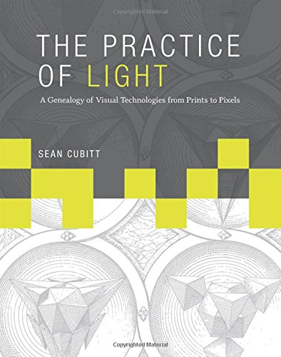 The Practice of Light: A Genealogy of Visual Technologies from Prints to Pixels (Leonardo)