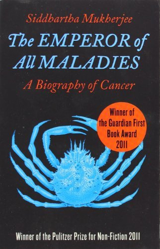 The Emperor of All Maladies: A Biography of Cancer by Siddhartha Mukherjee (2011-09-29)