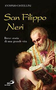 San Filippo Neri. Breve storia di una grande vita (Santi e sante di Dio) di [Cistellini Antonio]