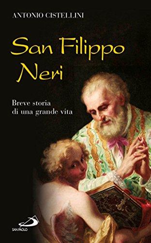San Filippo Neri. Breve storia di una grande vita (Santi e sante di Dio)