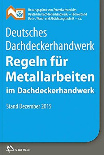 Deutsches Dachdeckerhandwerk - Regeln für Metallarbeiten im Dachdeckerhandwerk: Stand Juni 2017