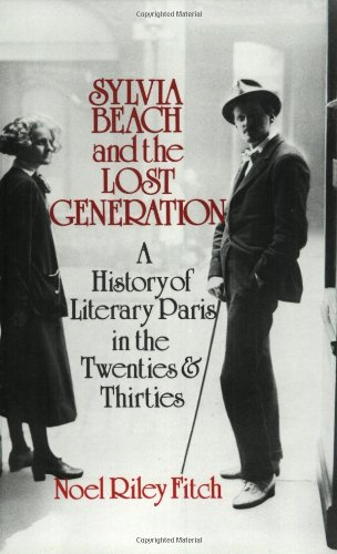 Sylvia Beach and the Lost Generation: A History of Literary Paris in the Twenties and Thirties par Noel Riley Fitch