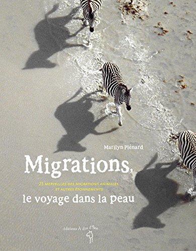 Migrations, le voyage dans la peau : 25 merveilles des migrations animales et autres étonnements