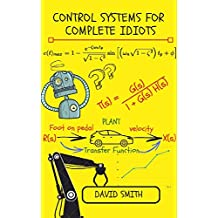 Control Systems for Complete Idiots (Electrical Engineering for Complete Idiots Book 777314) (English Edition)