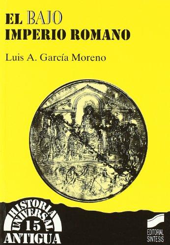 El bajo Imperio romano (Historia universal. Antigua) por Luis A. García Moreno