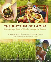 The Rhythm of Family: Discovering a Sense of Wonder through the Seasons by Amanda Blake Soule (2011-08-09)
