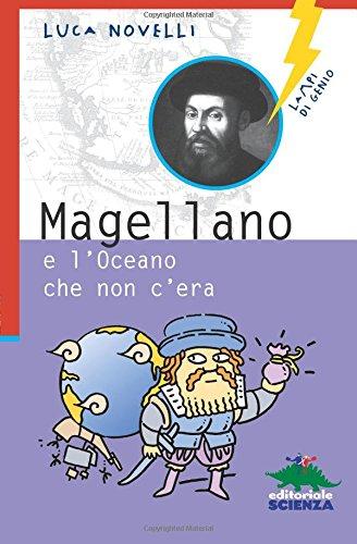Magellano e l'oceano che non c'era. Ediz. illustrata