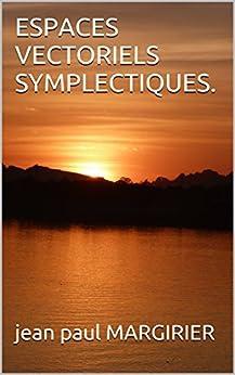 ESPACES  VECTORIELS  SYMPLECTIQUES. (MATHEMATIQUES SUP. t. 1)