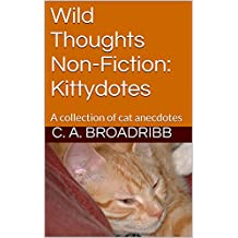 Wild Thoughts Non-Fiction:  Kittydotes: A collection of cat anecdotes (English Edition)