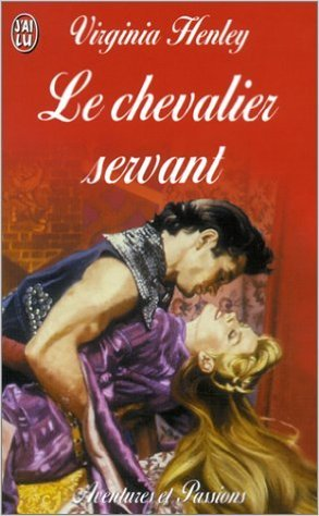 Le Chevalier servant de Virginia Henley ,Isabelle Leymarie (Traduction) ( 31 juillet 2002 )
