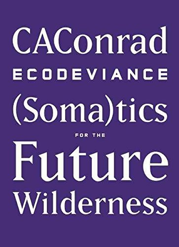 [Ecodeviance: (Soma)tics for the Future Wilderness] (By: Caconrad) [published: September, 2014]