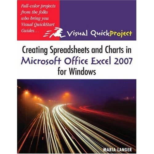 Creating Spreadsheets and Charts in Microsoft Office Excel 2007 for Windows: Visual QuickProject Guide by Maria Langer (2007-01-07)