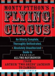 Monty Python's Flying Circus, Episodes 27-45: An Utterly Complete, Thoroughly Unillustrated, Absolutely Unauthorized Guide to Possibly All the References from Two Sheds Jackson to Zambesi, Vol. 2 by Darl Larsen (2013-04-16)