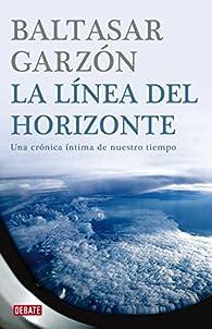La línea del horizonte par Baltasar Garzón