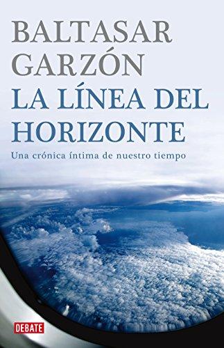 La línea del horizonte: Una crónica íntima de nuestro tiempo
