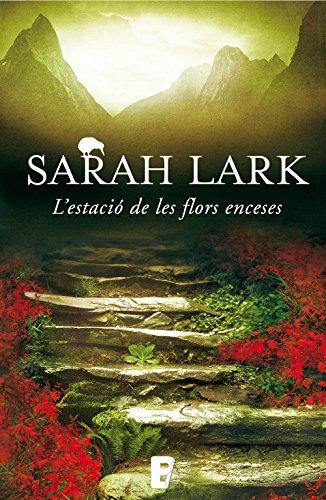 L'estació de les flors enceses (Trilogia del Foc 1): 3ª Trilogía de Nueva Zelanda. Vol. I (Catalan Edition) por Sarah Lark