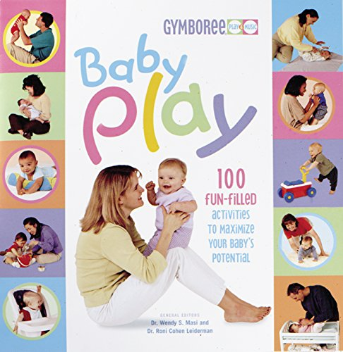Baby Play: 100 Fun-Filled Activities to Maximize Your Baby's Potential (Gymboree)