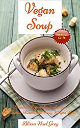 Vegan Soup: Delicious Vegan Soup Recipes for Better Health and Easy Weight Loss (Free Bonus Gift: Superfood Vegan Smoothies for Easy Weight Loss): Vegan ... (Health and Fitness Books) (English Edition)