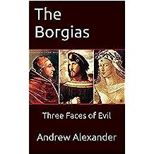 The Borgias: Three Faces of Evil (English Edition)