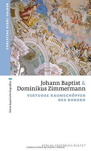 Johann Baptist und Dominikus Zimmermann: Virtuose Raumschöpfer des Rokoko (kleine bayerische biografien)
