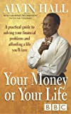 Your Money or Your Life: A Practical Guide to Getting - and Staying - on Top of Your Finances: A Practical Guide to Solving Your Financial Problems and Affording a Life You'll Love by Alvin Hall (2003-04-28)