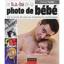 Le b.a.-ba de la photo de bébé : De la prise de vue au traitement numérique de Raphaël Goetter ( 3 juin 2009 )