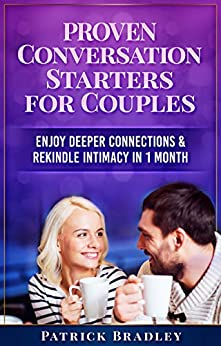 Proven Conversation Starters for Couples: Build Deeper Connections & Rekindle Intimacy in 1 Month (English Edition) di [Bradley, Patrick]