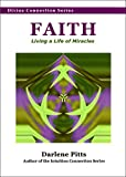 FAITH: Living a Life of Miracles (Faith, Hope, Believe, Beliefs, Spiritual Gifts, Faith in God, Mustard Seed Faith Book 1)