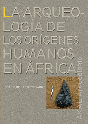 Arqueologia de los Origenes  / Arqueology Of Human Origins In Africa: Humanos En Africa/ Humanes in Africa por i. De La Torre Sainz