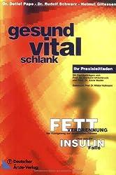 Gesund - vital - schlank: Fettverbrennung, der Königsweg zur dauerhaften Fitness - raus aus der Insulinfalle  Ihr Praxisleitfaden