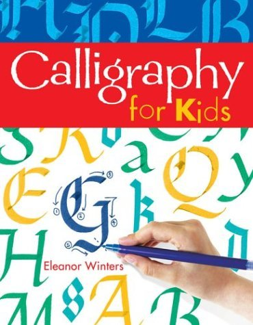 Calligraphy for Kids by Eleanor Winters (2004-04-01)